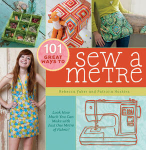 101 Great Ways to Sew a Metre: Look How Much You Can Make with Just Metre of Fabric! - Rebecca Yaker,Patricia Hoskins - 3