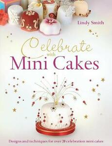 Celebrate with Mini Cakes: Designs and Techniques for Over 20 Celebration Mini Cakes - Lindy Smith - cover