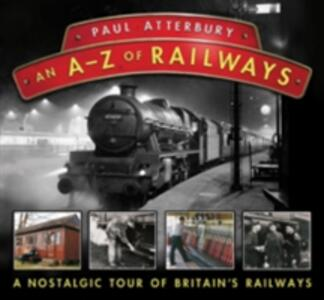 An A - Z Railways: A Nostalgic Celebration of British Railway Heritage - Paul Atterbury - cover