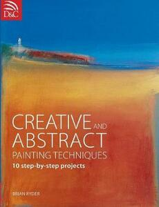 Creative and Abstract Painting Techniques: 10 Step-by-Step Projects - Brian Ryder - cover