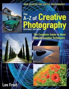 New A-Z of Creative Photography: Over 50 Techniques Explained in Full - Lee Frost - cover