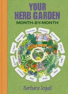 Your Herb Garden: Month-by-Month - Barbara Segall - cover