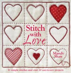 Stitch with Love: 11 Simple Stitches and Over 20 Easy-to-Sew Projects - Mandy Shaw - cover