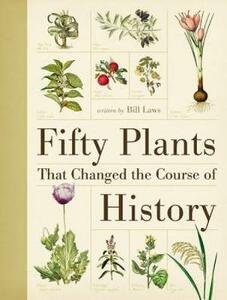 Fifty Plants That Changed the Course of History - Bill Laws - cover