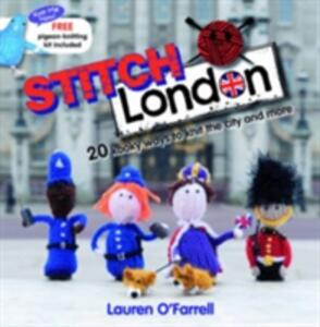 Stitch London: 20 Kooky Ways to Knit the City and More - Lauren O'Farrell - cover