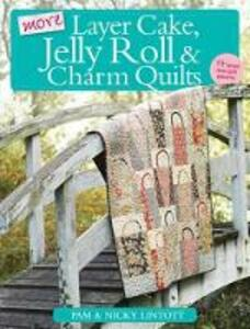 More Layer Cake, Jelly Roll & Charm Quilts - Pam Lintott,Nicky Lintott - cover