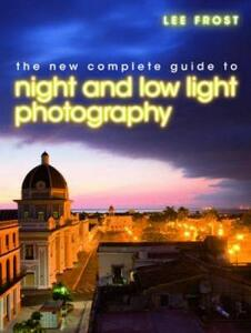The New Complete Guide to Night and Low-Light Photography - Lee Frost - cover
