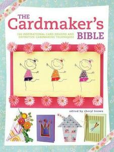The Cardmaker's Bible: 160 Inspirational Card Designs and Definitive Cardmaking Techniques - cover