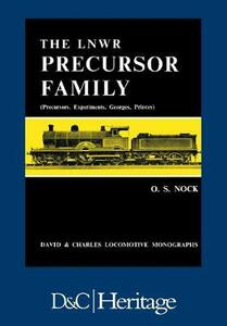 London and North Western Railway Precursor Family: Precursors, Experiments, Georges, Princes - O. S. Nock - cover