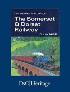 Picture History of the Somerset and Dorset Railway - Robin Atthill - cover