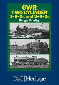 Great Western Railway Two Cylinder 4-6-0's and 2-6-0's - Rodger P. Bradley - cover
