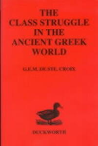 Class Struggle in the Ancient Greek World: From the Archaic Age to the Arab Conquests - G. E. M. De Ste.Croix - cover