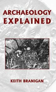 Archaeology Explained - Keith Branigan - cover