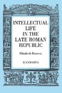 Intellectual Life in the Roman Republic - Elizabeth Rawson - cover