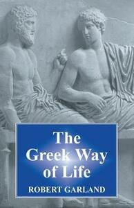 The Greek Way of Life - Robert Garland - cover