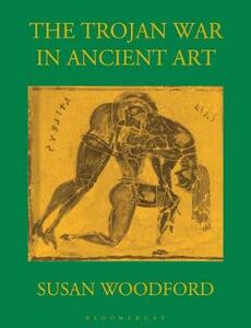 The Trojan War in Ancient Art - Susan Woodford - cover