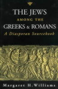 The Jews Among the Greeks and Romans: A Diasporan Sourcebook - Margaret H. Williams - cover