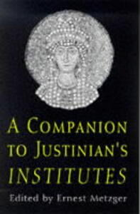 "Companion to Justinian's ""Institutes"" - Ernest Metzger - cover"