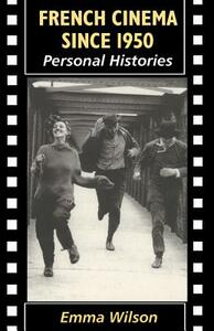 French Cinema Since 1950: Personal Histories - Emma Wilson - cover