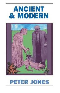 Ancient and Modern: Past Perspectives on Today's World - Peter Jones - cover