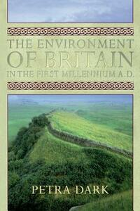 The Environment of Britain in the First Millennium AD - Petra Dark - cover