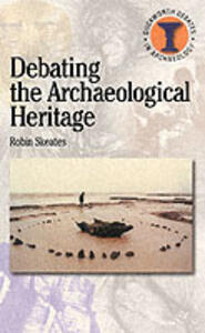 Debating the Archaeological Heritage - Robin Skeates - cover