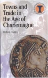 Towns and Trade in the Age of Charlemagne - Richard Hodges - cover