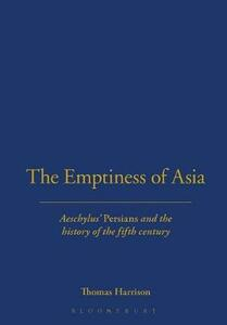 "The Emptiness of Asia: Aeschylus' ""Persians"" and the History of the Fifth Century - Thomas Harrison - cover"