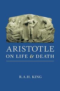 Aristotle on Life and Death - R. A. H. King - cover