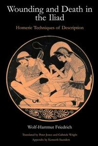 "Wounding and Death in the ""Iliad"": Homeric Techniques of Description - Wolf-Hartmut Friedrich - cover"