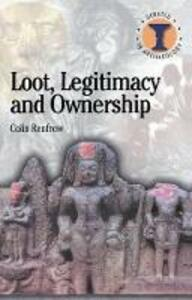 Loot, Legitimacy and Ownership: The Ethical Crisis in Archaeology - Colin Renfrew - cover