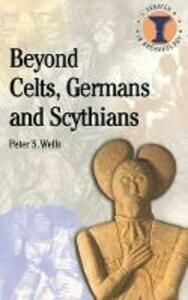Beyond Celts, Germans and Scythians: Archaeology and Identity in Iron Age Europe - Peter S. Wells - cover
