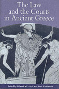 The Law and the Courts in Ancient Greece - Christopher Carey,Angelos Chaniotis,Michael Gagarin - cover