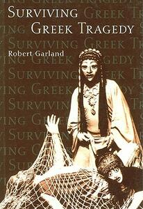 Surviving Greek Tragedy - Robert Garland - cover