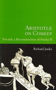 "Aristotle on Comedy: Towards a Reconstruction of ""Poetics II"" - Richard Janko - cover"