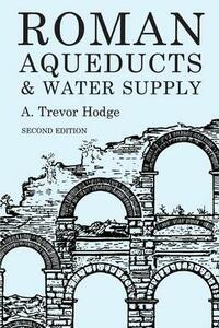 Roman Aqueducts and Water Supply - A.Trevor Hodge - cover