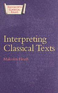Interpreting Classical Texts - Malcolm Heath - cover