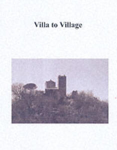 Villa to Village: The Transformation of the Roman Countryside - Riccardo Francovich,Richard Hodges - cover