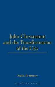 John Chrysostom and the Transformation of the City - Aideen Hartney - cover