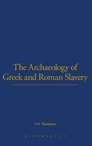 The Archaeology of Greek and Roman Slavery - F.H. Thompson - cover