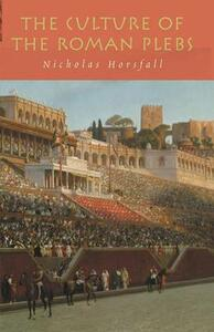 The Culture of the Roman Plebs - Nicholas Horsfall - cover