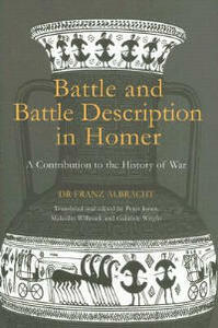 Battle and Battle Description in Homer: A Contribution to the History of War - Franz Albracht - cover