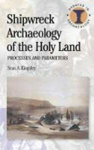 Shipwreck Archaeology of the Holy Land: Processes and Parameters - Sean A. Kingsley - cover