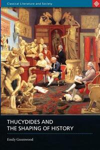 Thucydides and the Shaping of History - Emily Greenwood - cover