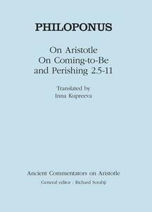 "Philoponus: On Aristotle ""On Coming to be and Perishing 2.5-11"" - Inna Kupreeva - cover"