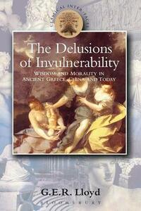 Delusions of Invulnerability: Wisdom and Morality in Ancient Greece,China and Today - G. E. R. Lloyd - cover