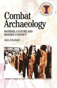 Combat Archaeology: Material Culture and Modern Conflict - John Schofield - cover