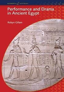 Performance and Drama in Ancient Egypt - Robyn Gillam - cover