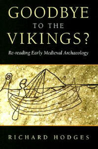 Goodbye to the Vikings?: Re-Reading Early Medieval Archaeology - Richard Hodges - cover