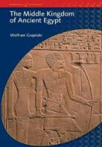 The Middle Kingdom of Ancient Egypt: History,Archaeology and Society - Wolfram Grajetzki - cover